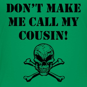 Don't Make Me Call My Cousin - Toddler Premium T-Shirt
