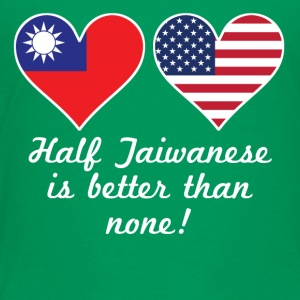 Half Taiwanese Is Better Than None - Toddler Premium T-Shirt