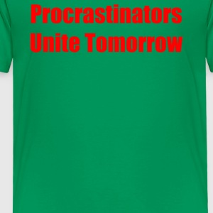 Procrastinators Unite Tomorrow - Toddler Premium T-Shirt