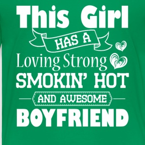 This Girl has A Smokin Hot And Awesome Boyfriend - Toddler Premium T-Shirt