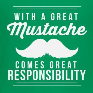 Great mustache comes great responsibilty - Toddler Premium T-Shirt