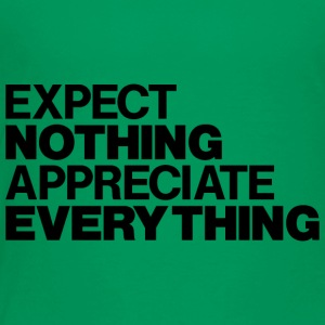 EXPECT NOTHING APPRECIATE EVERYTHING - Toddler Premium T-Shirt