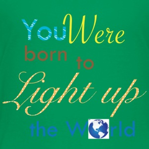 You were born to light up the world - Toddler Premium T-Shirt
