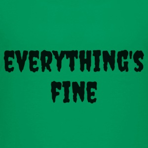 Everything's Fine - Toddler Premium T-Shirt