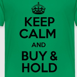 KEEP CALM AND BUY & HOLD - Toddler Premium T-Shirt