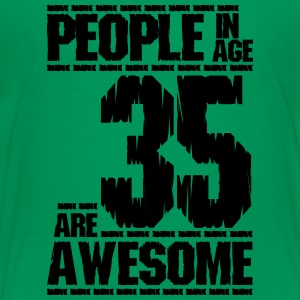 PEOPLE IN AGE 35 ARE AWESOME - Toddler Premium T-Shirt