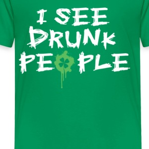 i see drunk people st patricks day - Toddler Premium T-Shirt
