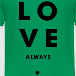 Love Always - Stacked w/ A Heart (Black Letters) - Toddler Premium T-Shirt