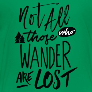 Not all those who wander are lost - Toddler Premium T-Shirt