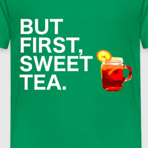 But First, Sweet Tea. - Toddler Premium T-Shirt