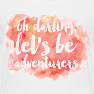 Oh Darling, Lets Be Adventurous - Kids' Premium T-Shirt