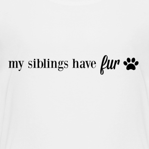 My Siblings Have Fur - Kids' Premium T-Shirt
