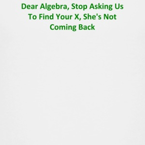 Dear Algebra Stop Asking Us To Find Your X She s - Kids' Premium T-Shirt