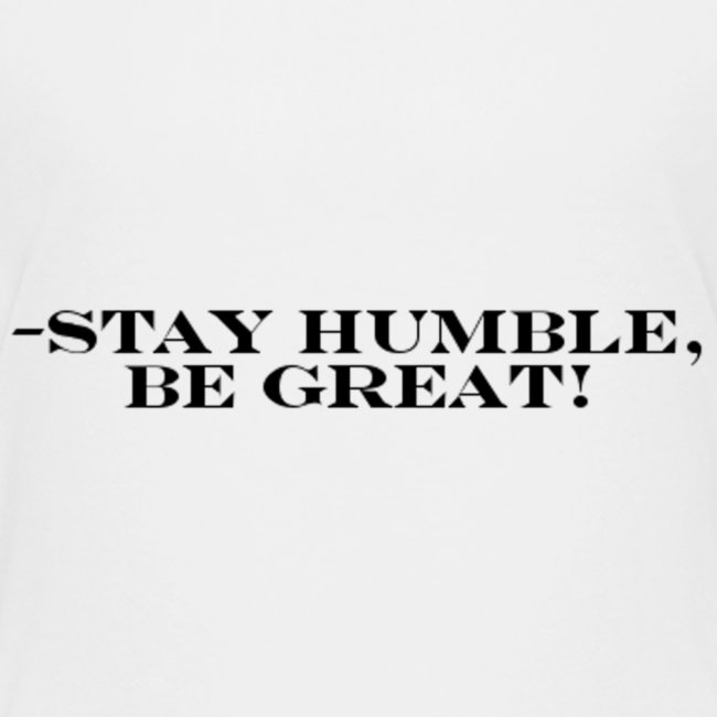 -Stay Humble, Be Great!