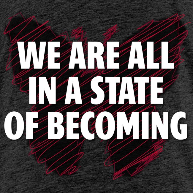 We are all in a state of Becoming, inspirational