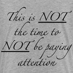 This is NOT the time to NOT be paying attention - Kids' Premium T-Shirt
