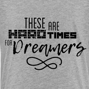 Hard Times for Dreamers - Kids' Premium T-Shirt