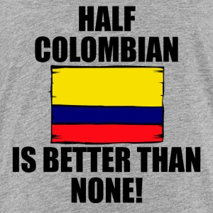 Half Colombian Is Better Than None - Kids' Premium T-Shirt
