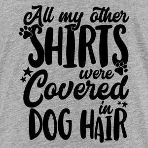 All my other Shirts were covered in Dog Hair - Kids' Premium T-Shirt