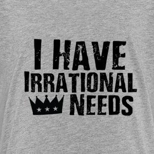 I Have Irrational Needs - Kids' Premium T-Shirt