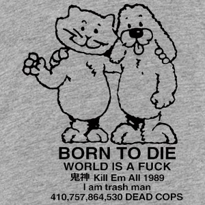 Born To Die World A Fuck - Kids' Premium T-Shirt