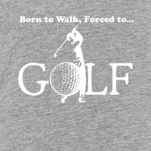 Born to walk, Forced to Golf - Kids' Premium T-Shirt