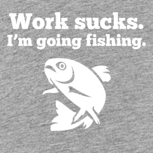 Work Sucks I'm Going Fishing - Kids' Premium T-Shirt