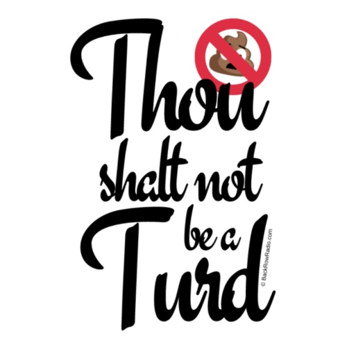 Thou Shalt Not Be a Turd