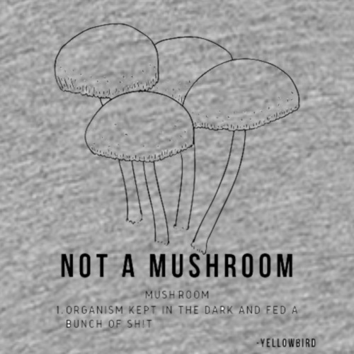 Not a Mushroom - Kept in the dark and fed shit - Kids' Premium T-Shirt