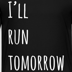 I'll Run Tomorrow - Kids' Premium T-Shirt