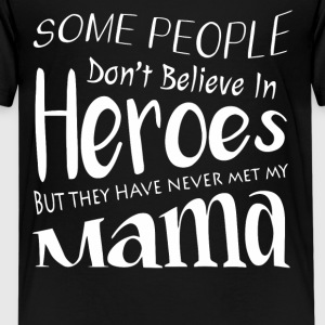 Some people don't believe in Heroes shirt - Kids' Premium T-Shirt