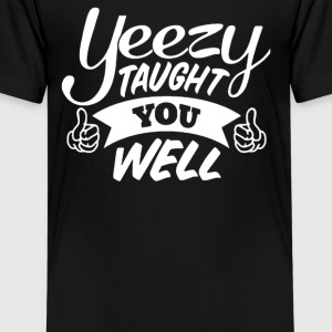 Yeezy Taught You Well - Kids' Premium T-Shirt