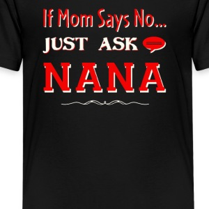 If Mom Says No Just Ask Nana - Kids' Premium T-Shirt