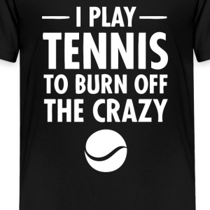 I Play Tennis To Burn Off The Crazy - Kids' Premium T-Shirt