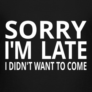 Sorry I'm Late I Didn't Want To Come - Kids' Premium T-Shirt