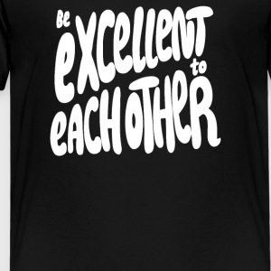 Be Excellent to Each Other - Kids' Premium T-Shirt