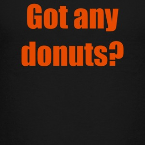 Got any donuts - Kids' Premium T-Shirt