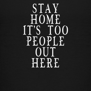 Stay Home It's Too People Out Here - Kids' Premium T-Shirt