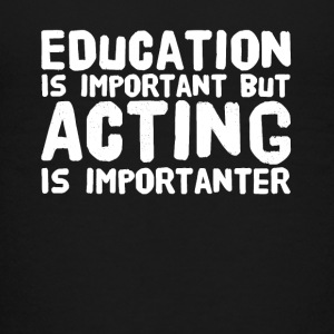 Education is important but acting is importanter - Kids' Premium T-Shirt