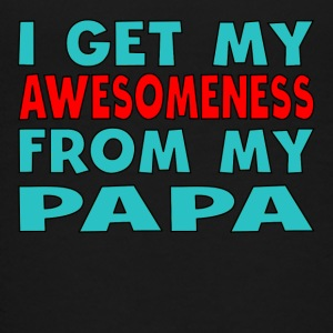I Get My Awesomeness From My Papa - Kids' Premium T-Shirt