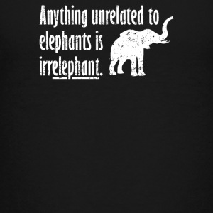 Anything Unrelated To Elephants Is Irrelephant - Kids' Premium T-Shirt