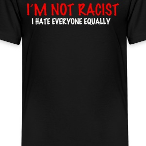 not racist I hate everyone equalli - Kids' Premium T-Shirt