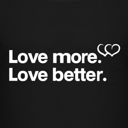 Love more. Love better. Collection - Kids' Premium T-Shirt