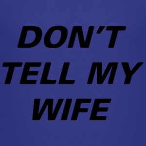 Dont Tell Wife - Kids' Premium T-Shirt