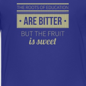 The roots of education are bitter but the fruit - Kids' Premium T-Shirt