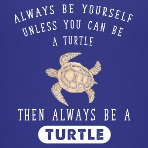 Always be yourself unless you can be a turtle then - Kids' Premium T-Shirt