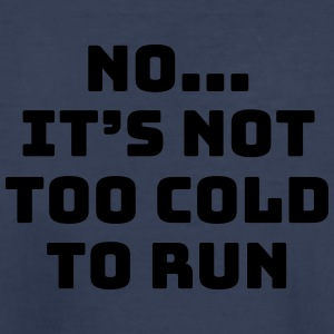No...it's not too cold to run - Kids' Premium T-Shirt