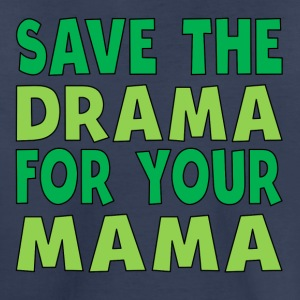 Save The Drama For Your Mama - Kids' Premium T-Shirt