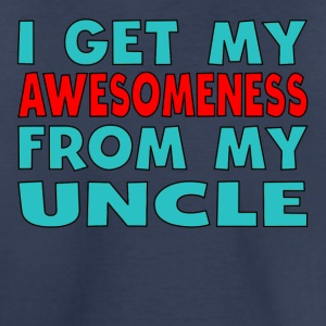I Get My Awesomeness From My Uncle - Kids' Premium T-Shirt