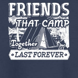 Camping Friends Last Forever Shirt - Kids' Premium T-Shirt